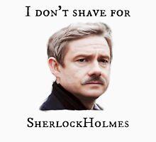 Sherlock,  I don't shave for Sherlock Holmes Unisex T-Shirt