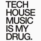 Tech House Music Is My Drug   by DropBass