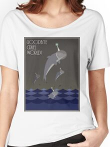Goodbye cruel world! Women's Relaxed Fit T-Shirt