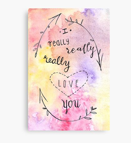 I really, really, really love you. Canvas Print