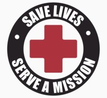 Save Lives. Serve A Mission by Brian Parrish