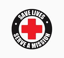 Save Lives. Serve A Mission Unisex T-Shirt