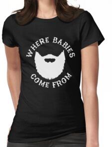 Where Babies Come From - Beards Womens Fitted T-Shirt