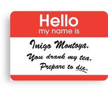 Hello. My Name Is Inigo Montoya.You drank my tea. Canvas Print