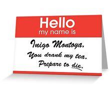 Hello. My Name Is Inigo Montoya.You drank my tea. Greeting Card