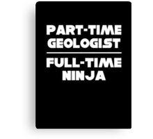 Geologist/Ninja! Canvas Print