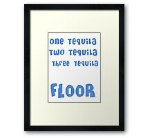 One Tequila, Two Tequila, Three Tequila, FLOOR Framed Print