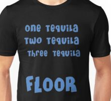 One Tequila, Two Tequila, Three Tequila, FLOOR Unisex T-Shirt