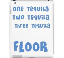 One Tequila, Two Tequila, Three Tequila, FLOOR iPad Case/Skin