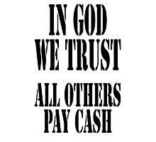 IN GOD WE TRUST, ALL OTHERS PAY CASH Photographic Print