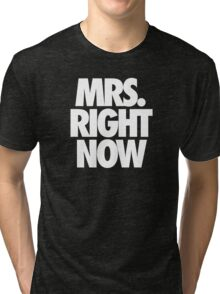 MRS. RIGHT NOW Tri-blend T-Shirt