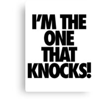 I'M THE ONE THAT KNOCKS! Canvas Print