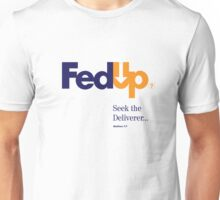 Fed Up?...Seek the Deliverer, Matthew 7:7 Unisex T-Shirt
