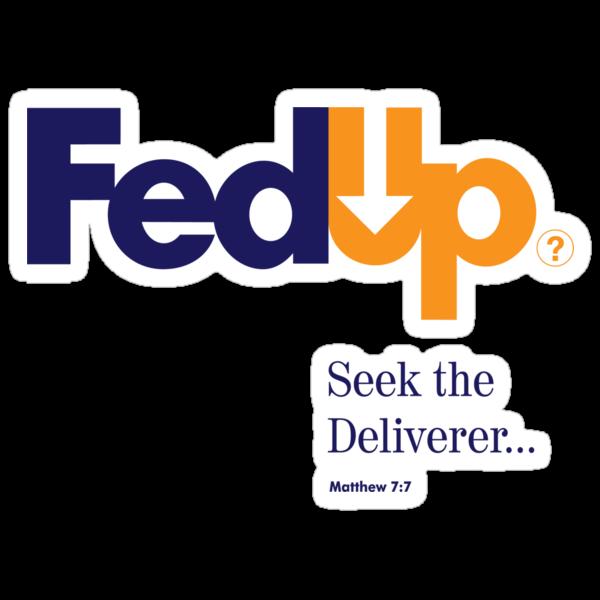 Fed Up?...Seek the Deliverer, Matthew 7:7 by godgeeki