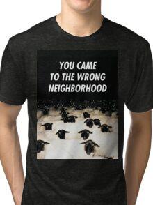 Wrong Neighborhood ! Tri-blend T-Shirt