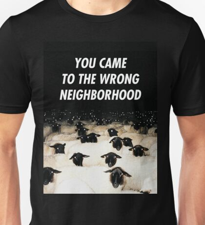 Wrong Neighborhood ! Unisex T-Shirt