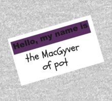My Name is the MacGyver of Pot by tellmewhyoustay