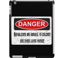 DANGER! Republicans are harmful to children... iPad Case/Skin