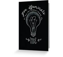 'You illuminate me'  Greeting Card