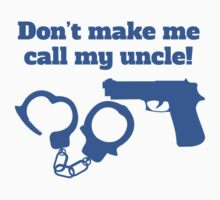 Don't Make Me Call My Uncle Kids Tee