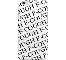 F-COUGH iPhone Case/Skin
