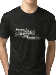 Don't Drink and Deduce Tri-blend T-Shirt