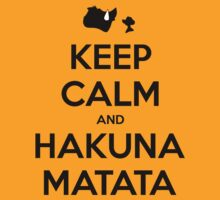 Keep Calm and Hakuna Matata by realsuperhero