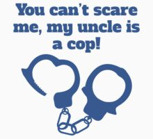 You Can't Scare Me My Uncle Is A Cop Kids Tee