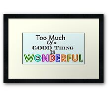 Too much of a Good Thing Framed Print