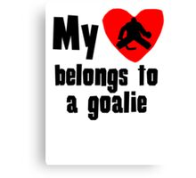 My Heart Belongs To A Goalie Canvas Print