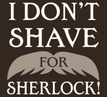 I Don't Shave for Sherlock! by godgeeki