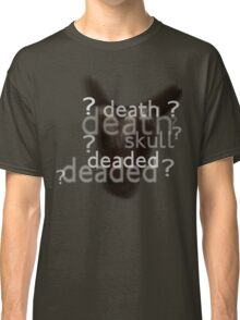 Death, Skull, Deaded???? Classic T-Shirt