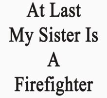 At Last My Sister Is A Firefighter  by supernova23