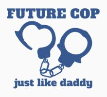 Future Cop Just Like Daddy Kids Tee
