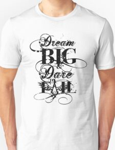 Dream BIG & Dare To FAIL T-Shirt