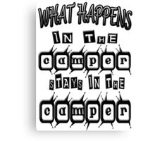 What happens in the CAMPER stays Canvas Print