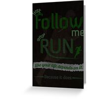 Just Follow Me and Run Greeting Card