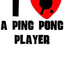 I Heart A Ping Pong Player by kwg2200