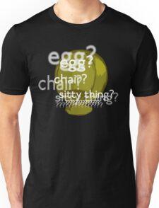 Egg? Chair? Sitty thing?  Unisex T-Shirt