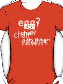 Egg? Chair? Sitty thing?  (w/o background image) T-Shirt