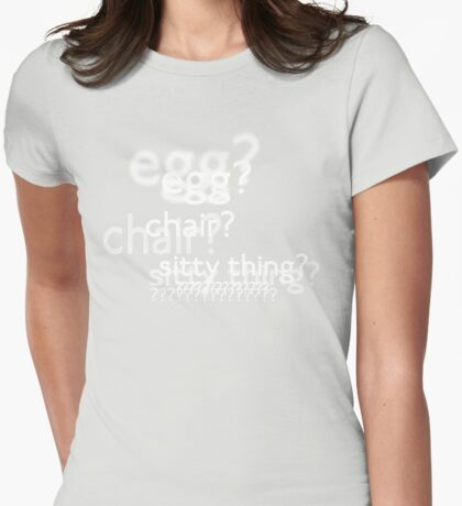 Egg? Chair? Sitty thing?  (w/o background image) Womens Fitted T-Shirt