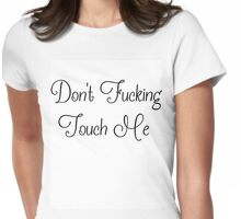 Don't Fucking Touch Me Womens Fitted T-Shirt
