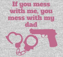 If You Mess With Me You Mess With My Dad Baby Tee