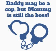 Daddy May Be Cop But Mommy Is Still The Boss One Piece - Short Sleeve