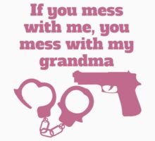 If You Mess With Me You Mess With My Grandma Kids Tee