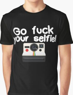 Go fuck your selfie! Graphic T-Shirt