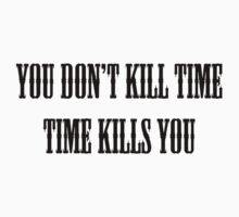You Don't Kill Time, Time Kills You by Proxish
