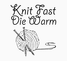 Knit Fast, Die Warm T-Shirt