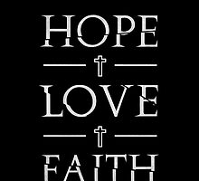 Hope - Love - Faith by PatrickFoleyArt