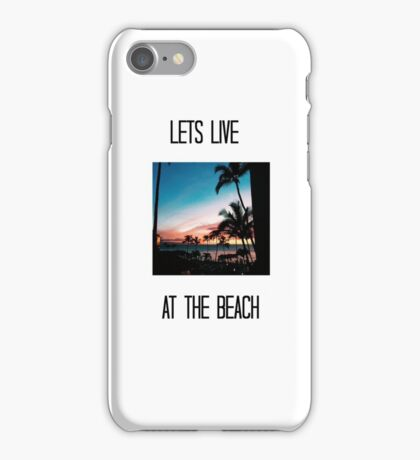 Lets Live At The Beach - White iPhone Case/Skin